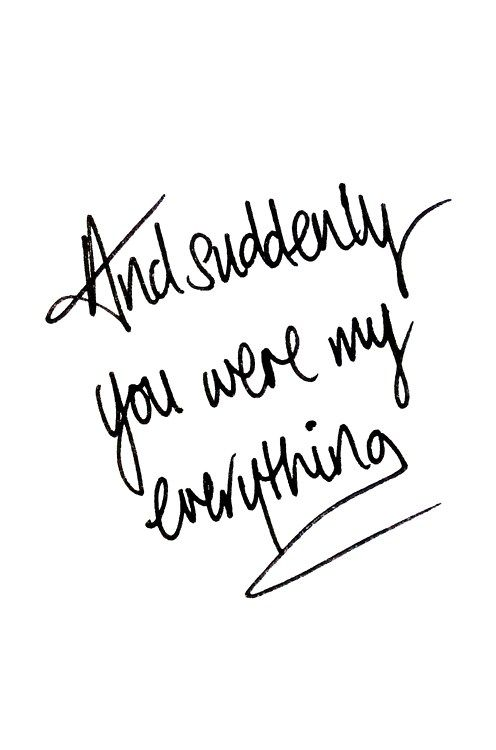 Wedding Quotes :and suddenly you were my everything... For ...