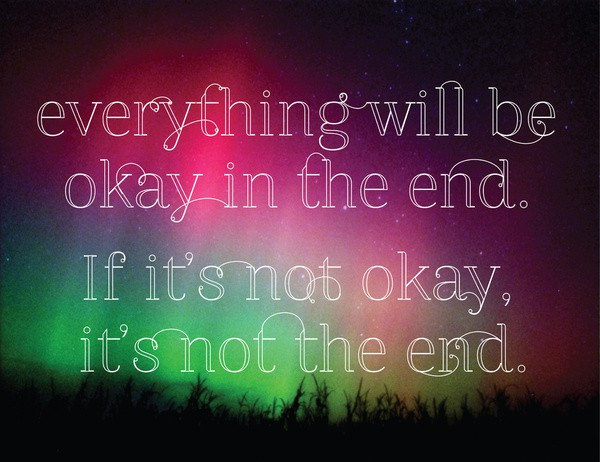 everything will be okay in the end quote