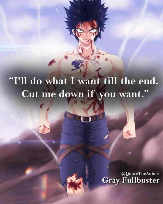 gray-quotes-Ill do what i want till the end-cut me down if you want-fairy-tail-quotes