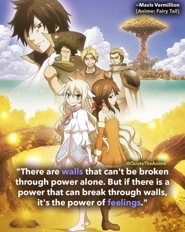 mavis-vermillion-quotes-fairy-tail-quotes-There are walls that can't be broken through power alone. But if there is a power that can break through walls, it's the power of feelings