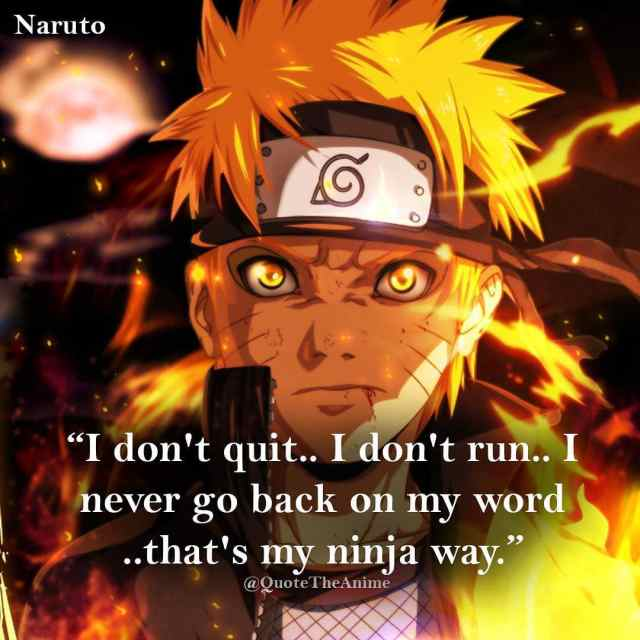 naruto-quote-i dont quit i dont run i never go back on my word.. thats my ninja way