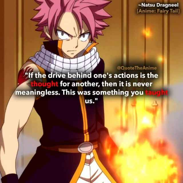 natsu-quotes-dragneel-If the drive behind one's actions is the thought for another, then it is never meaningless. This was something you taught us-fairy-tail-quotes