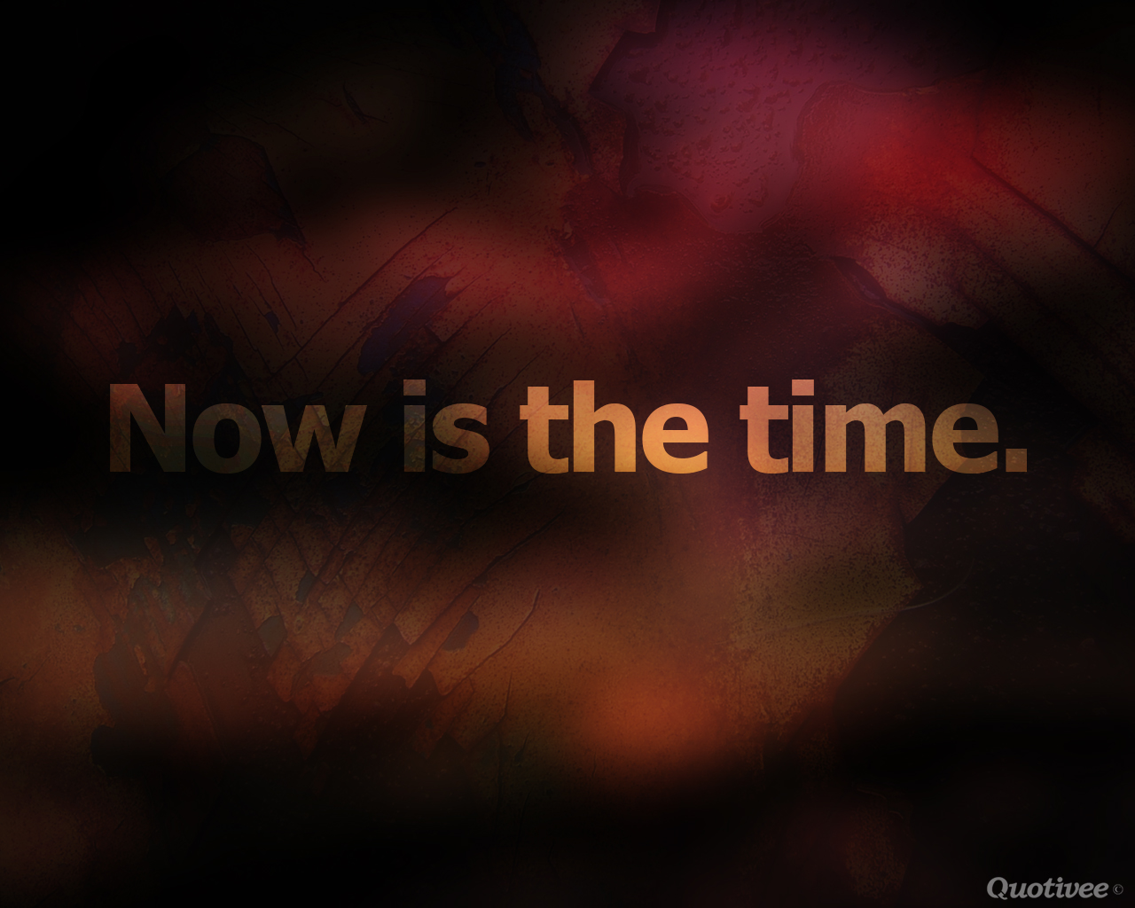 Image result for the time is now quote