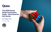 The 2020 Social Media Automation Guide - Work Smarter, Not Harder