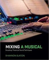 Mixing a Musical: Broadway Theatrical Sound Techniques 2nd Edition Mixing a Musical: Broadway Theatrical Sound Techniques, Second Edition pulls the curtain back on one of the least understood careers in live theatre: the role and responsibilities of the sound technician. This comprehensive book encompasses every position from shop crew labor to assistant designer to sound board operator and everything in between. Written in a clear and easy to read style, and illustrated with real-world examples of personal experience and professional interviews, Slaton shows you how to mix live theatre shows from the basics of equipment and set ups, using sound levels to creating atmosphere, emotion and tension to ensure a first rate performance every time. This new edition gives special attention to mixing techniques and practices. And, special features of the book include interviews with some of today's most successful mixers and designers.