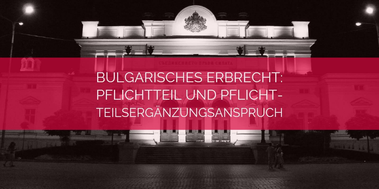 Bulgarisches Erbrecht: Pflichtteil und Pflichtteilsergänzung im bulgarischen Erbrecht | Rechtsanwalt und Fachanwalt für Erbrecht Detlev Balg - Köln