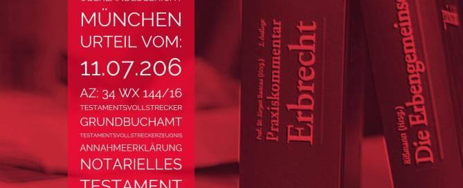 OLG München: Urteil vom 11.07.2016 - Az. 34 Wx 144/16 | Grundbuchamt Testamentsvollstreckerzeugnis | Anwalt Erbrecht Köln | Notarielle Annahmeerklärung des Testamentsvollstreckers statt Testamentsvollstreckzeugnis