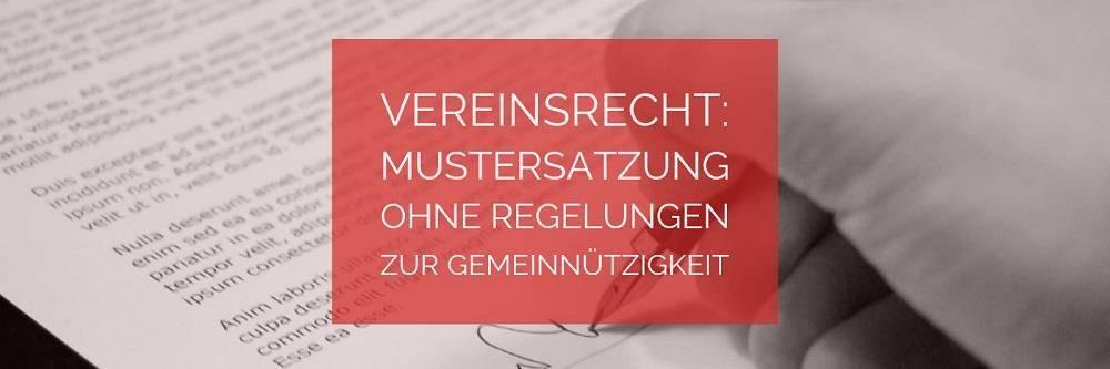 Vereinsrecht: Mustersatzung ohne Regelungen zur Gemeinnützigkeit | Rechtsanwalt Vereinsrecht Köln