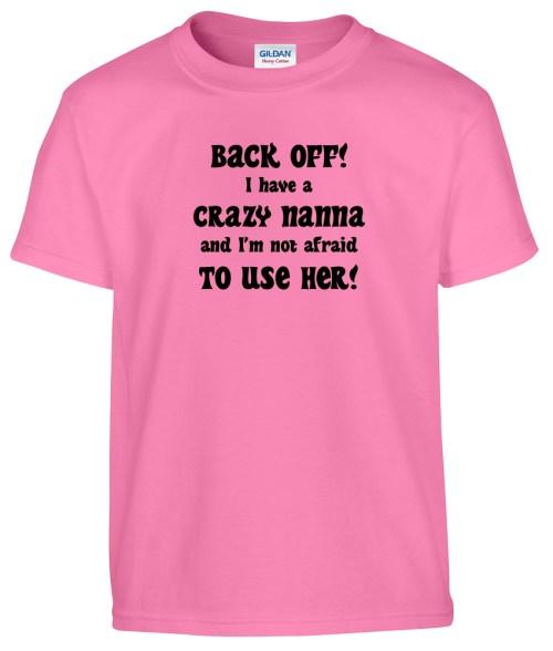 back off i have a crazy nanna toddler shirt