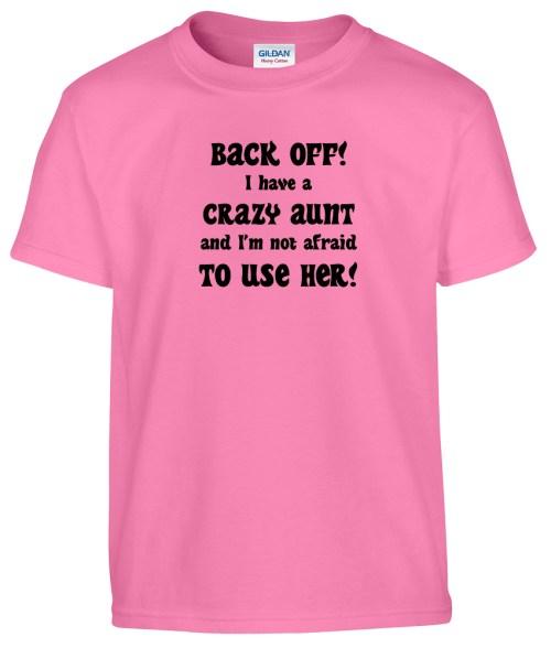 back off i have a crazy aunt toddler shirt