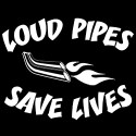 loud pipes save lives biker shirt