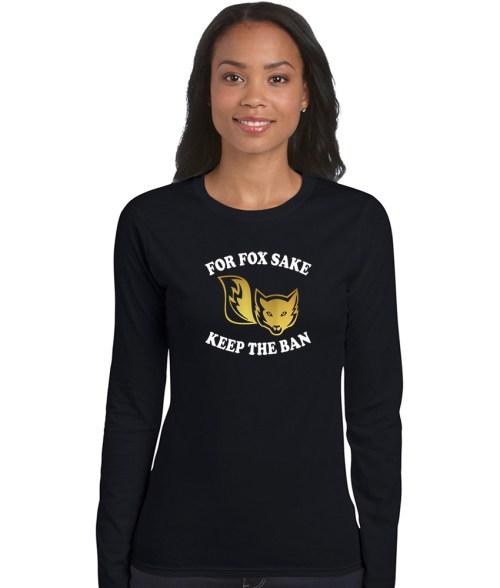 for fox sake keep the ban ladies shirt