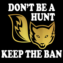 don't be a hunt keep the ban anti fox hunting