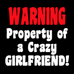 warning property of a crazy girlfriend funny slogan shirt