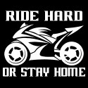 ride hard or stay home biker design
