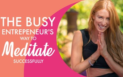 The Busy Entrepreneur's Way To Meditate Successfully