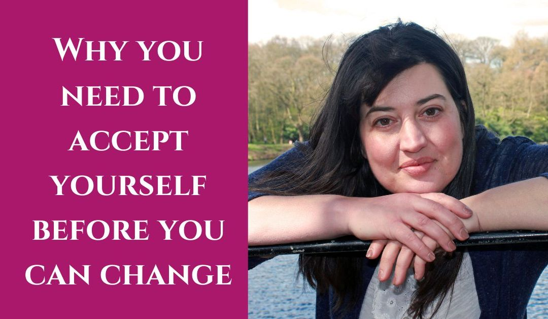 Why you need to accept yourself before you can change