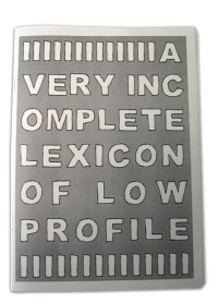LOW PROFILE - A Very Incomplete Lexicon of LOW PROFILE