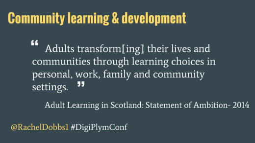 "Community Learning & Development is about: ""Adults transform[ing] their lives and communities through learning choices in personal, work, family and community settings."""