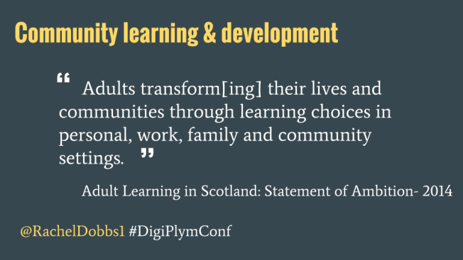 """Community Learning & Development is about: """"Adults transform[ing] their lives and communities through learning choices in personal, work, family and community settings."""""""