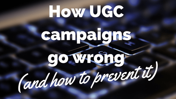 How User-Generated Campaigns Go Wrong (and How to Prevent It)