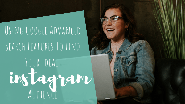 Using Google Advanced Search Features To Find Your Ideal Instagram Audience