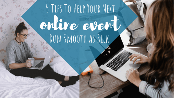 5 Tips To Help Your Next Online Event Run Smooth As Silk