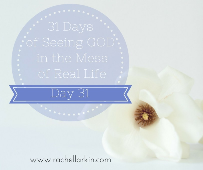 day-31-seeing-god-in-the-mess-of-real-life