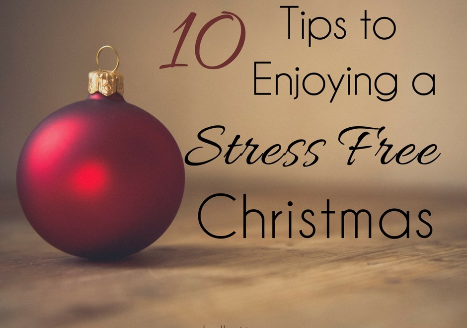 10 Tips to Enjoying a Stress Free Christmas