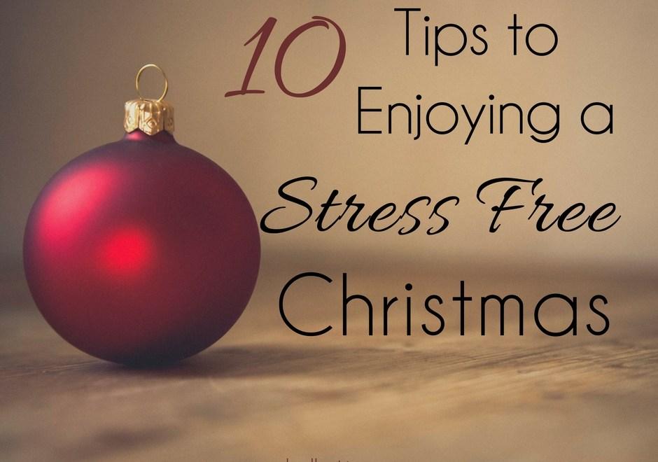 10 Tips to Enjoying a Stress Free Christmas