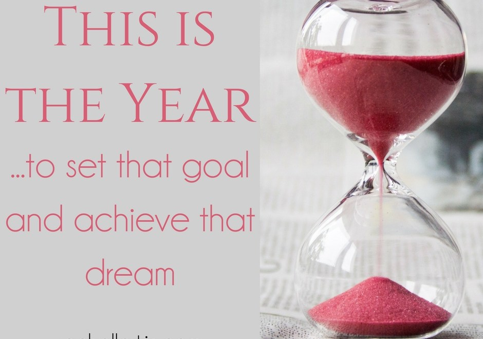 This is the year – to set that goal and achieve that dream
