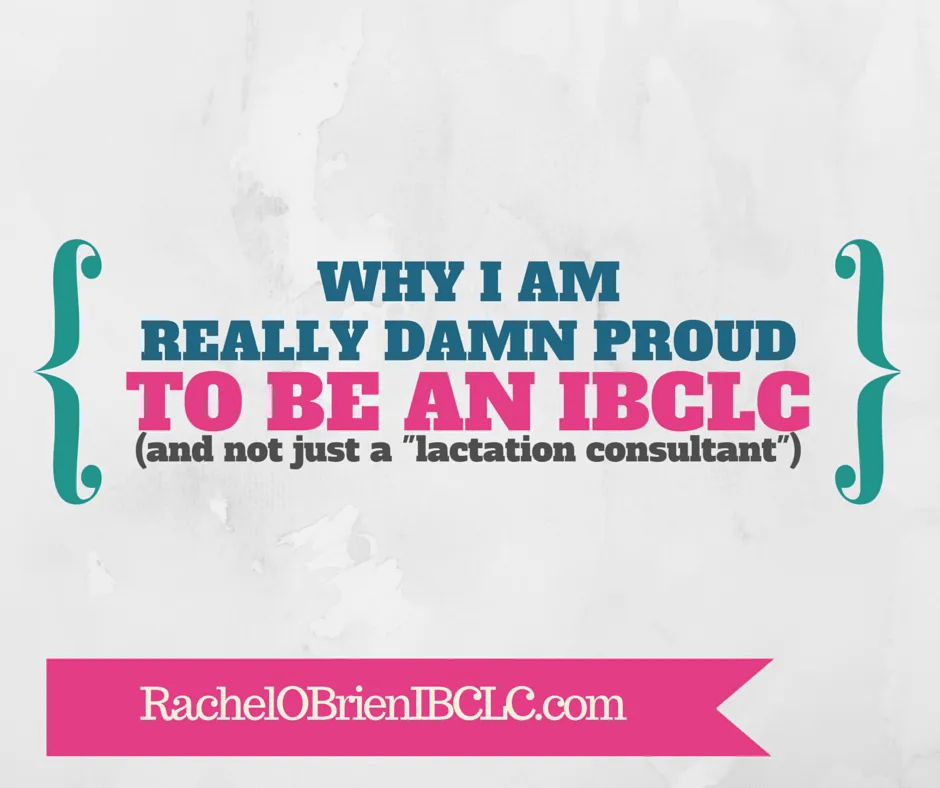 """Why I am really damn proud to be an IBCLC (and not just a """"lactation consultant"""")"""