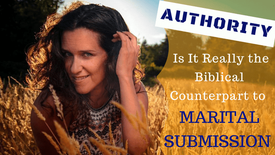 Authority: Is It Really the Biblical Counterpart to Marital Submission?