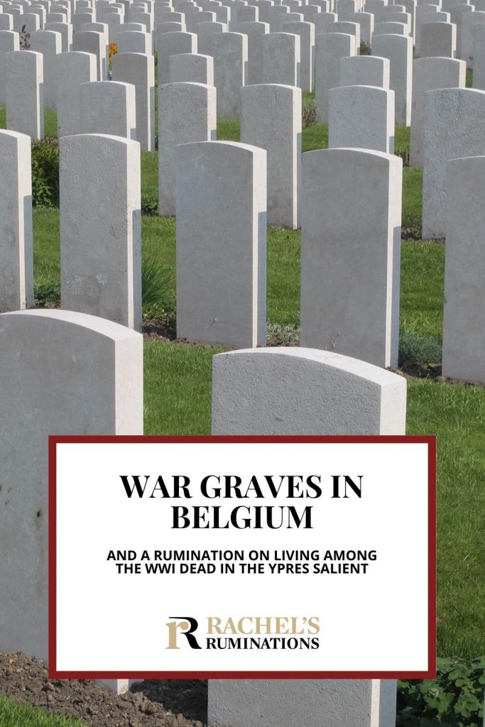 Text: Belgium war graves and a rumination on living among the WWI dead in the Ypres Salient (and the Rachel's Ruminations logo). Image: rows of simple white gravestones