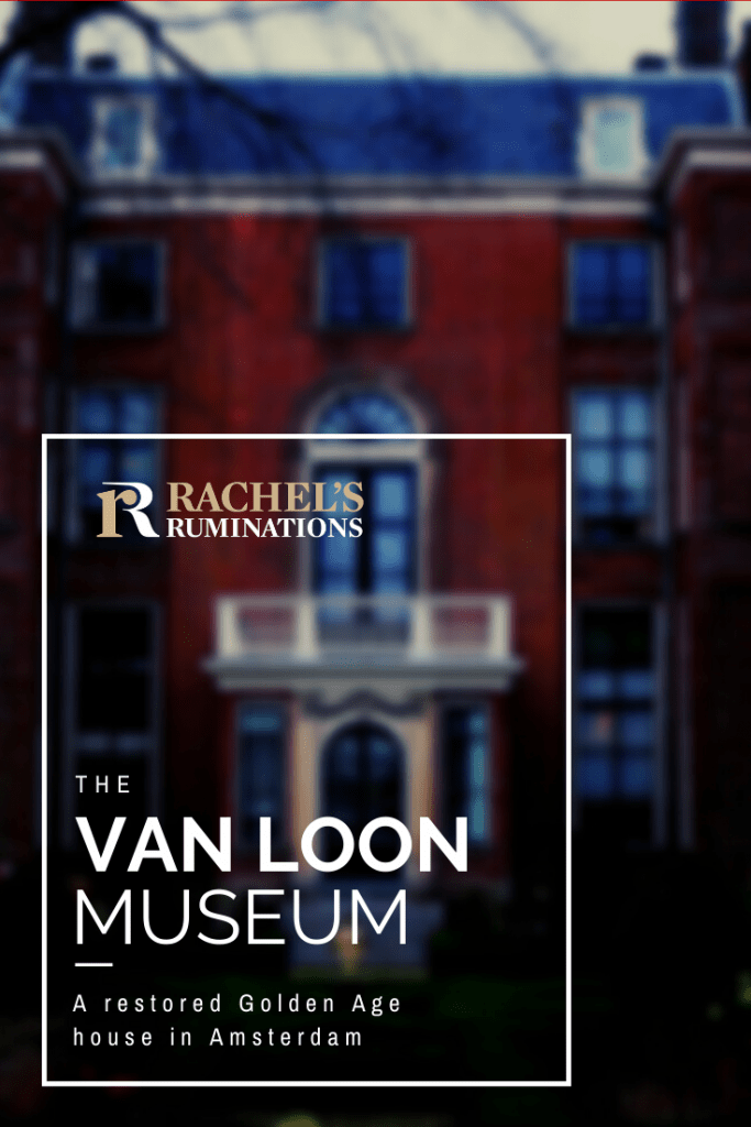 """Pinnable image:  Image: the same as above of the back of the Van Loon house, but blurred.  Text: Rachel's Ruminations logo, followed by """"The Van Loon Museum: A restored Golden Age house in Amsterdam"""""""