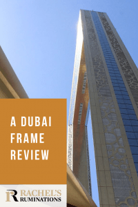 PInnable image Text: A Dubai Frame Review (with Rachel's Ruminations logo). Image: the side view of the Dubai Frame.