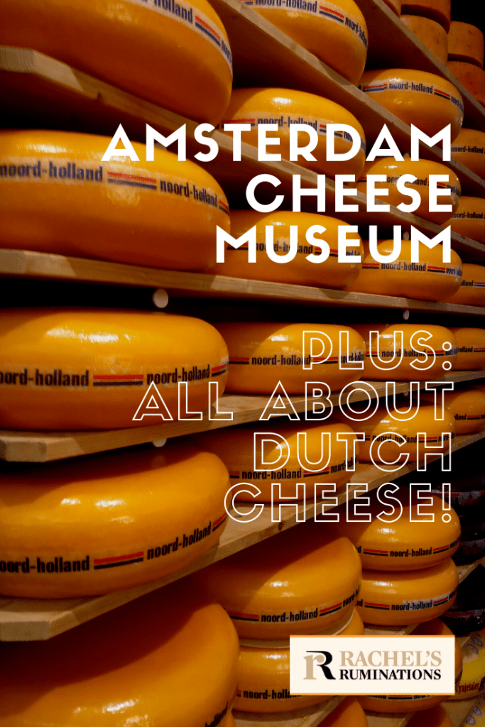 Pinnable image: Text: Amsterdam Cheese Museum Review Plus: All About Dutch Cheese! Image: wheels of orange-shelled cheese on shelves.