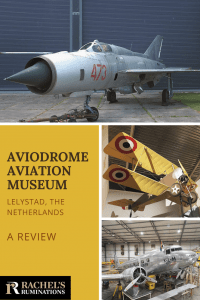 Pinnable image: Text: Aviodrome Aviation Museum, Lelystad, the Netherlands, a review. (and the Rachel's Ruminations logo. Images: 3 of the airplane pictures used in this article.