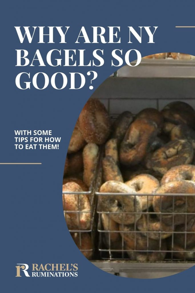 Pinnable image: Text: Why are NY bagels so good? with some tips for how to eat them! (and the Rachel's Ruminations logo) Image: a pile of poppy-seed bagels in a wire basket.