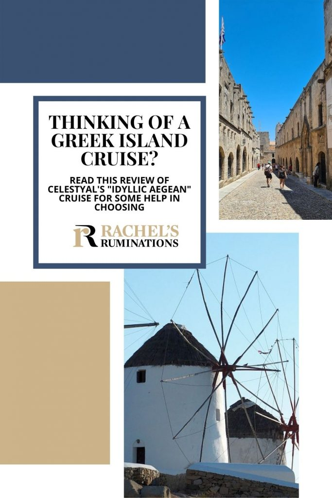 """Text: Thinking of a Greek island cruise? Read this review of Celestyal's """"Idyllic Aegean"""" cruise for some help in choosing. (and the Rachel's Ruminations logo) Images: Above, a street in Rhodes with stone buildings on both sides. Below, white windmills in Mykonos."""