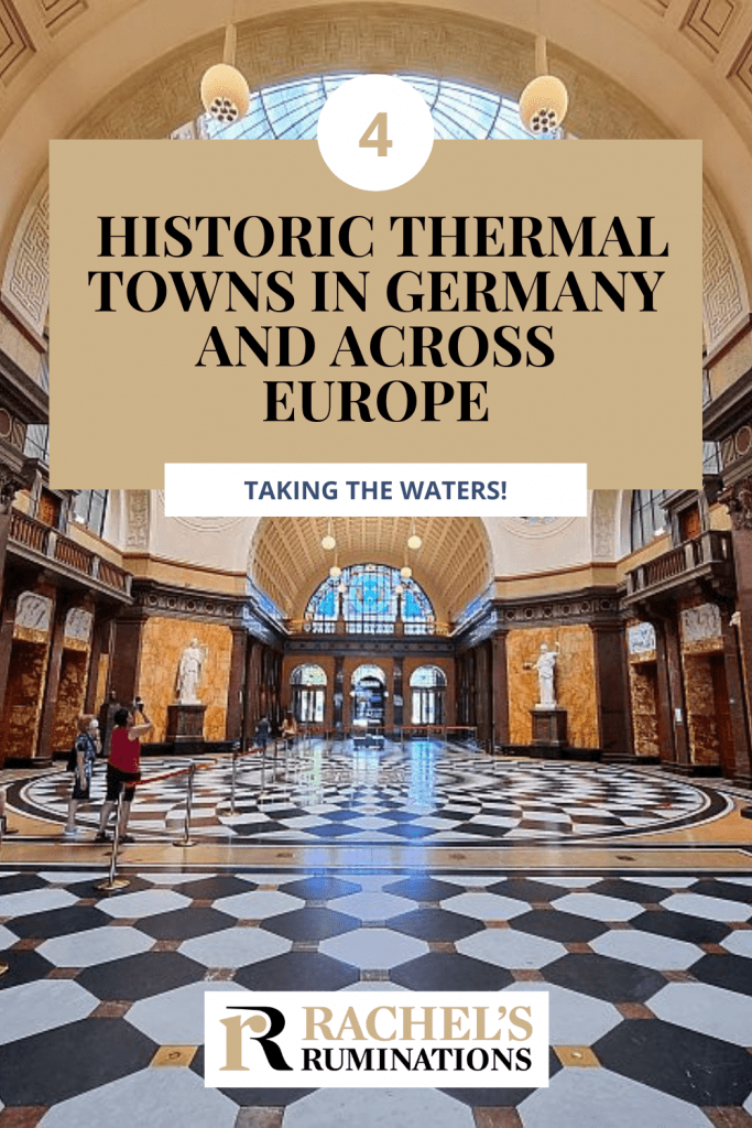 Text: Historic Thermal Towns in Germany and across Europe: Taking the waters! Image: the inside of the Kurhaus in Wiesbaden, with elegant marble floors in a checkerboard pattern.