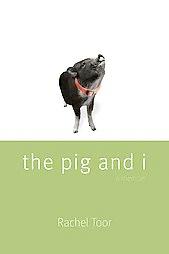 rachel-toor-the-pig-and-i