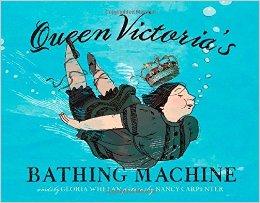 Queen Victoria's Bathing Machine, By Gloria Whelan.