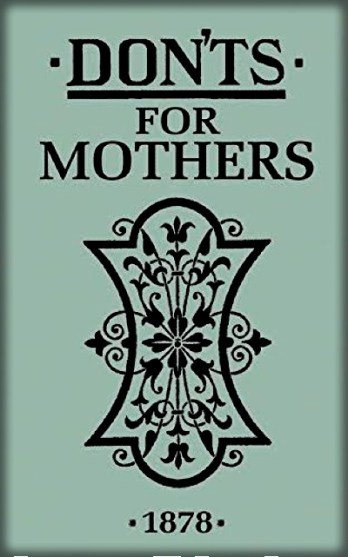 Donts For Mothers, 1878. Image: BeeRoseMedia.