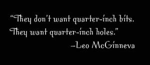 "Quote saying ""they don't want quarter-inch bits, they want quarter-inch holes"