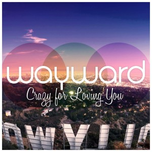 Wayward-Crazy-For-Loving-You-Art