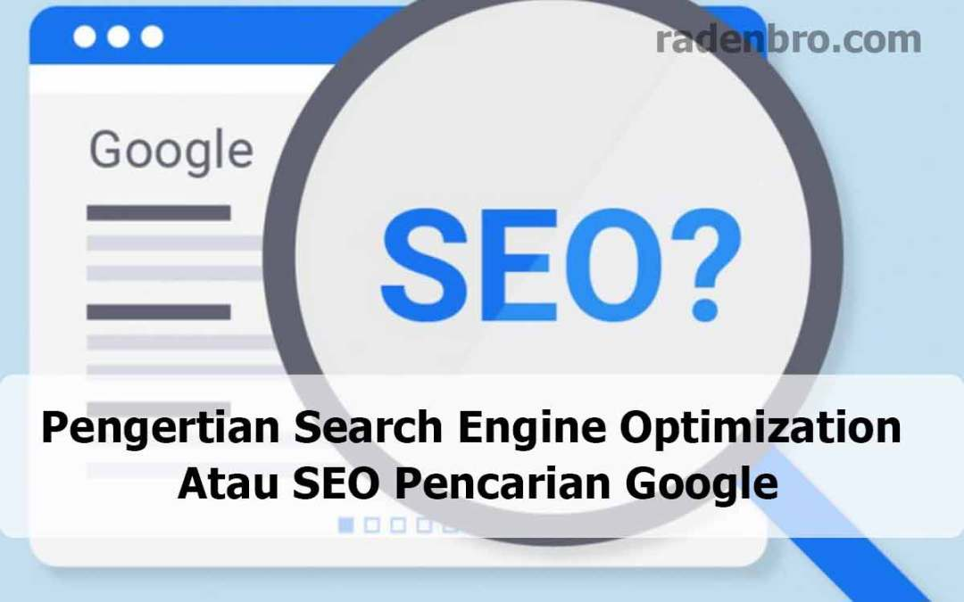 Pengertian Search Engine Optimization atau SEO Pencarian Google
