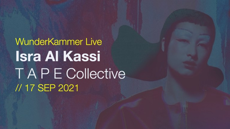 WunderKammer Live [17 SEP 2021]: Isra Al Kassi from T A P E Collective to talk about projecting the mixed heritage experience