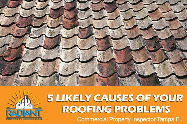 5 Likely Causes Of Your Roofing Problems