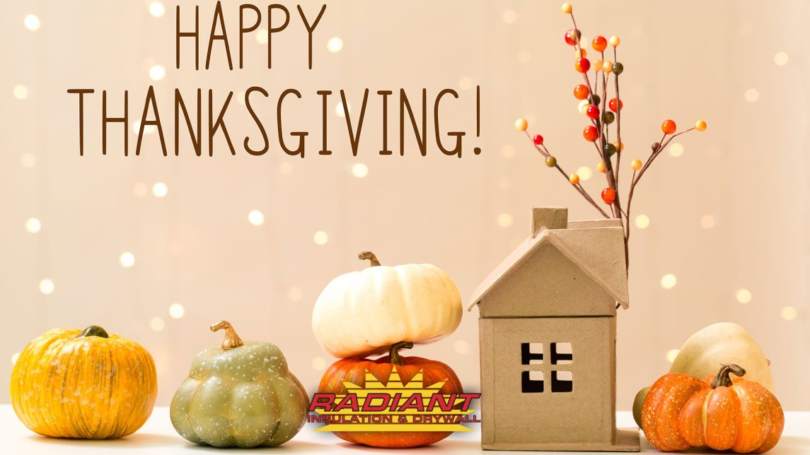 Happy Thanksgiving from Radiant Insulation & Drywall